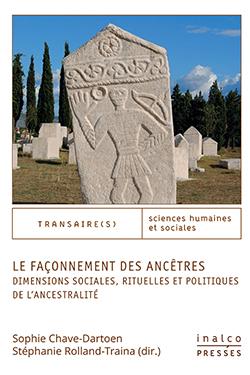Le façonnement des ancêtres. Dimensions sociales, rituelles et politiques de l'ancestralité